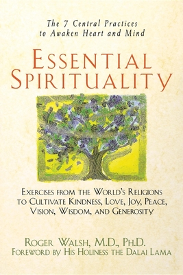 Essential Spirituality: The 7 Central Practices to Awaken Heart and Mind - Walsh, Roger, M.D., and Dalai Lama (Foreword by)