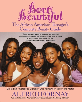 Born Beautiful: The African American Teenager's Complete Beauty Guide - Fornay, Alfred, and Horner, Cynthia (Foreword by)