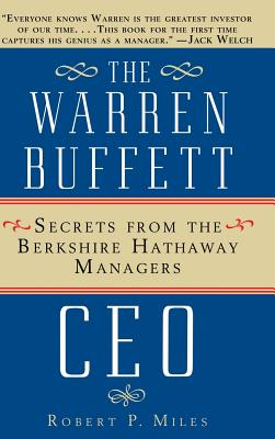 The Warren Buffet CEO: Secrets of the Berkshire Hathaway Managers - Miles, Robert P, and Osborne, Tom (Foreword by)