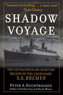 Shadow Voyage: The Extraordinary Wartime Escape of the Legendary SS Bremen - Huchthausen, Peter A