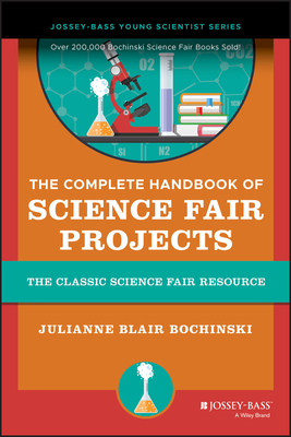 The Complete Handbook of Science Fair Projects - Bochinski, Julianne Blair
