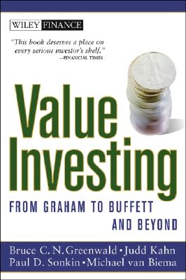Value Investing: From Graham to Buffett and Beyond - Greenwald, Bruce C N, and Sonkin, Paul D, MBA, and Kahn, Judd, Ph.D.