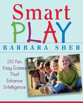 Smart Play: 101 Fun, Easy Games That Enhance Intelligence - Sher, Barbara, and Butler, Ralph (Illustrator)