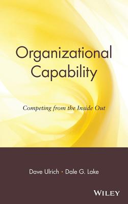 Organizational Capability: Competing from the Inside Out - Ulrich, Dave, and Ulrich, David, and Lake, Dale