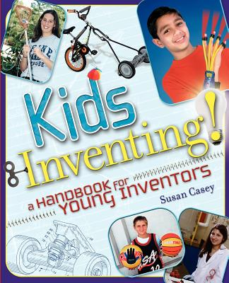 Kids Inventing!: A Handbook for Young Inventors - Casey, Susan