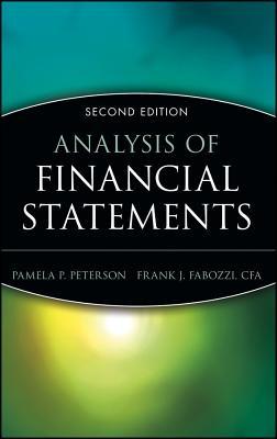 Analysis of Financial Statements - Peterson, Pamela P, Ph.D., CFA, and Fabozzi, Frank J, PhD, CFA, CPA