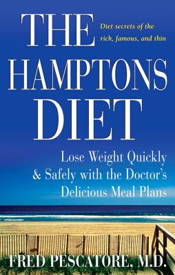 The Hamptons Diet: Lose Weight Quickly and Safely with the Doctor's Delicious Meal Plans - Pescatore, Fred, M.D.