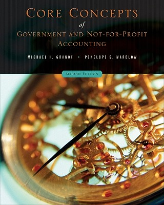 Core Concepts of Government and Not-For-Profit Accounting - Granof, Michael H, and Wardlow, Penelope S