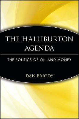 The Halliburton Agenda: The Politics of Oil and Money - Briody, Dan
