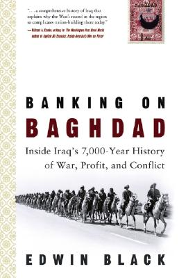Banking on Baghdad: Inside Iraq's 7,000-Year History of War, Profit, and Conflict - Black, Edwin