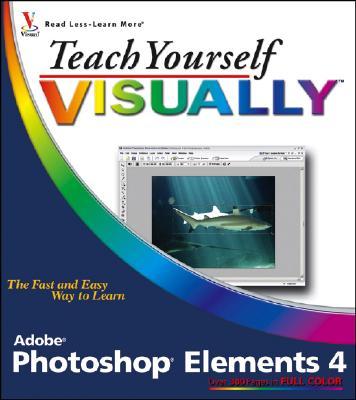 Teach Yourself Visually Photoshop Elements 4 - Wooldridge, Mike, and Wooldridge, Linda