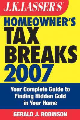 J.K. Lasser's Homeowner's Tax Breaks: Your Complete Guide to Finding Hidden Gold in Your Home - Robinson, Gerald J, B.A., L.L.B., L.L.M.