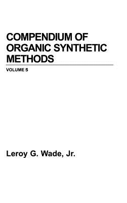 Compendium of Organic Synthetic Methods - Wade, LeRoy G, and Smith, Michael B, and Wade, Karil