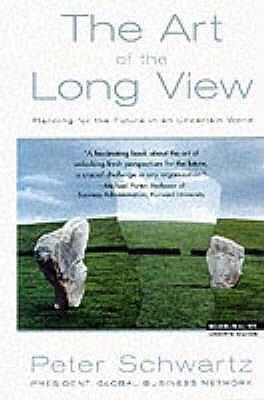 The Art of the Long View: Planning for the Future in an Uncertain World - Schwartz, Peter