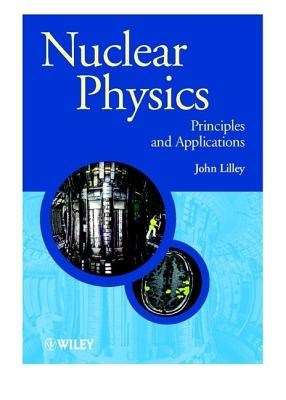 Nuclear Physics: Principles and Applications - Lilley, John, and Sandiford, D J (Preface by)