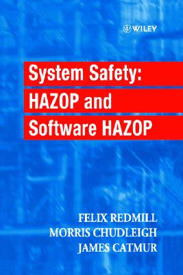 System Safety: Hazop and Software Hazop - Redmill, Felix, and Chudleigh, Morris, and Catmur, James