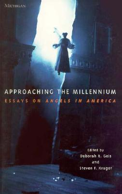 Approaching the Millennium: Essays on Angels in America - Geis, Deborah R (Editor), and Kruger, Steven F (Editor)