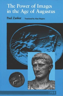 The Power of Images in the Age of Augustus - Zanker, Paul, Professor, and Shapiro, Alan (Translated by)