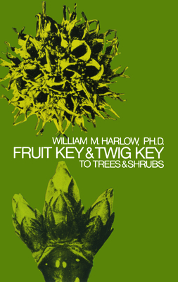Fruit Key and Twig Key to Trees and Shrubs - Harlow, William M