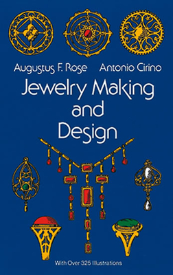 Jewelry Making and Design - Rose, Augustus F, and Cirino, Antonio, and Rose Cirino