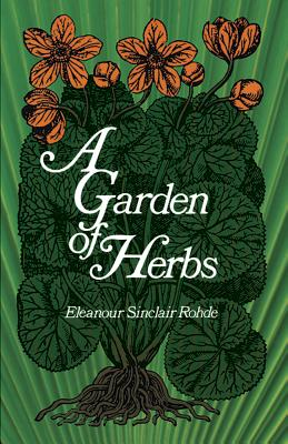 A Garden of Herbs - Rohde, Eleanour Sinclair