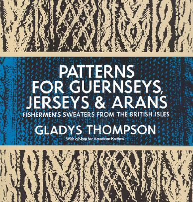 Patterns for Guernseys, Jerseys & Arans - Thompson, Gladys