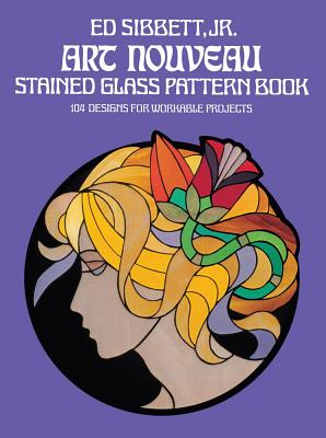 Art Nouveau Stained Glass Pattern Book - Sibbett, Ed, Jr.