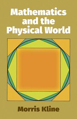 Mathematics and the Physical World - Kline, Morris, and Kline
