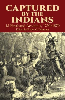 Captured by the Indians: 15 Firsthand Accounts, 1750-1870 - Drimmer, Frederick (Editor)