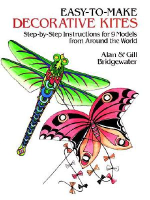 Easy-To-Make Decorative Kites: Step-By-Step Instructions for 9 Models from Around the World - Bridgewater, Alan, and Bridgewater, Gill