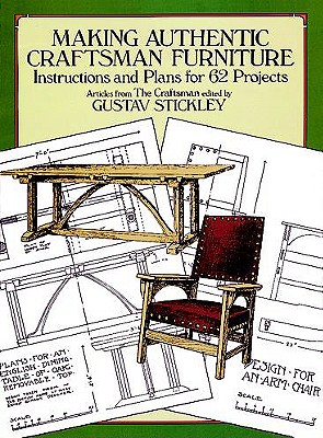 Making Authentic Craftsman Furniture: Instructions and Plans for 62 Projects - Stickley, Gustav