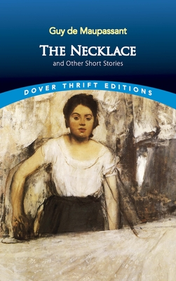 The Necklace and Other Short Stories - de Maupassant, Guy, and Dover Thrift Editions