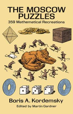 The Moscow Puzzles: 359 Mathematical Recreations - Kordemsky, Boris, and Kordemskii, B A