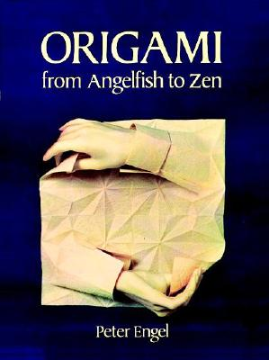 Origami from Angelfish to Zen - Engel, Peter, and Engel, 'Yrgie, and Origami