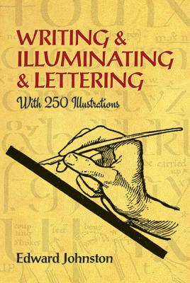 Writing & Illuminating & Lettering - Jonston, Edward, and Johnston, Edward