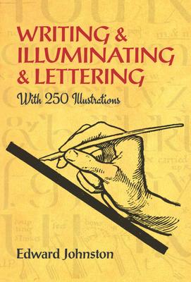 Writing & Illuminating & Lettering - Jonston, Edward, and Johnston, Edward
