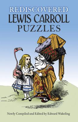 Rediscovered Lewis Carroll Puzzles - Carroll, Lewis, and Wakeling, Edward (Editor)