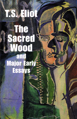 The Sacred Wood and Major Early Essays - Eliot, T S, Professor