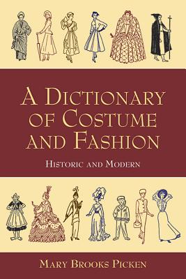A Dictionary of Costume and Fashion: Historic and Modern - Picken, Mary Brooks