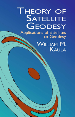 Theory of Satellite Geodesy: Applications of Satellites to Geodesy - Kaula, William M