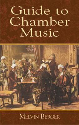 Guide to Chamber Music - Berger, Melvin