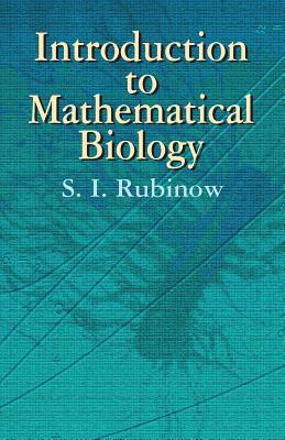 Introduction to Mathematical Biology - Rubinow, S I, and Biology