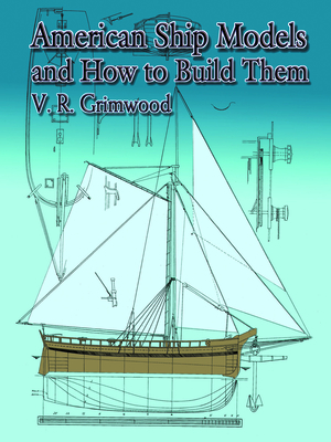 American Ship Models and How to Build Them - Grimwood, V R, and Grimwood, s R