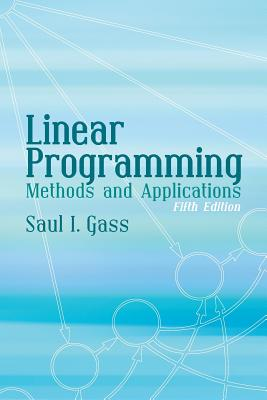 Linear Programming: Methods and Applications - Gass, Saul I, Dr.