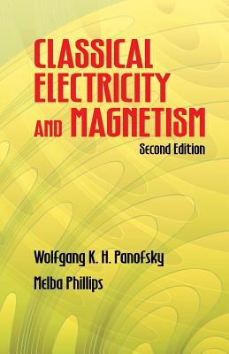 Classical Electricity and Magnetism - Panofsky, Wolfgang Kurt Hermann, and Phillips, Melba