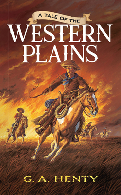 A Tale of the Western Plains - Henty, G A