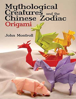 Mythological Creatures and the Chinese Zodiac Origami - Montroll, John