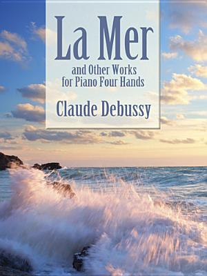 La Mer and Other Works for Piano Four Hands - Debussy, Claude, and Classical Piano Sheet Music