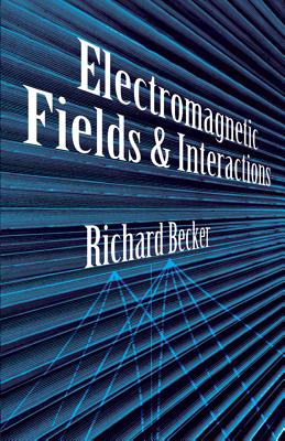 Electromagnetic Fields and Interactions - Becker, Richard, and Sauter, Fritz (Photographer), and Becker