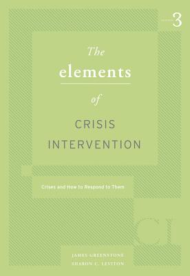 Elements of Crisis Intervention: Crises and How to Respond to Them - Greenstone, James L, and Leviton, Sharon C